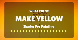 what colors make yellow shades for painting and food coloring