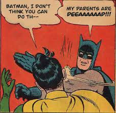 Slappin Batman Meme Generator - my parents are dead batman slapping robin know your meme