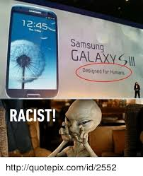 Samsung Meme - 1245 racist samsung gal designed for humans httpquotepixcomid2552