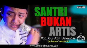 download mp3 gus azmi ibu aku rindu download mp3 santri bukan artis syubbanul muslimin sholawat mp3