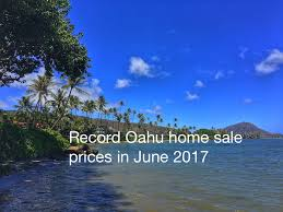record sale price record oahu home sales prices in june 2017 hawaii house statistics