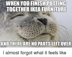 Ikea Furniture Meme - when you putting together ikea furniture and there are no parts left