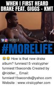 Drake New Album Meme - when i first heard drake feat giggs kmt ridoler more life how