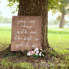 wedding sayings for signs wedding quotes grow with me the best is yet to be grow