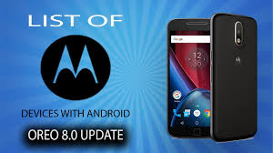 what is the new android update android oreo update list of moto devices that will get the new
