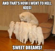 Sweet Dreams Meme - and that s how i went to hell kids sweet dreams storytelling