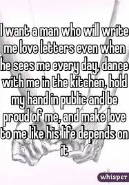 i want a man who will write me love letters even when he sees me