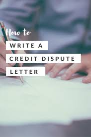 dispute credit report letter template the rules for writing a credit dispute letter lenny credit how to write a credit dispute letter pinterest
