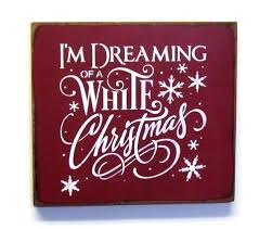i m dreaming of a i m dreaming of a white christmas wooden christmas sign