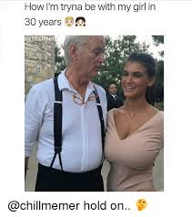 My Girl Memes - how i m tryna be with my girl in 30 years hold on meme on