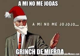 Memes De Santa Claus - a mi no me jodas grinch de mierda meme de a mi no me jodas version