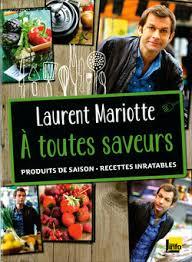 recette cuisine tf1 mariotte a toutes saveurs laurent mariotte laurent mariotte livre