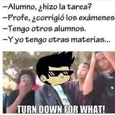 Turn Down For What Meme - turn down for want meme amino