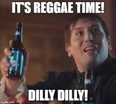 Reggae Meme - it s reggae time dilly dilly meme