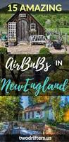 amazing airbnbs 15 new england vacation rentals to book now