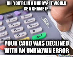Credit Card Meme - scumbag credit card reader by sm473782 meme center