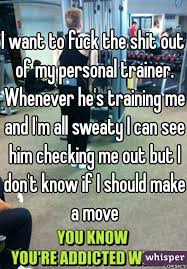 Personal Trainer Meme - i want to fuck the shit out of my personal trainer whenever he s
