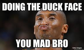 Funny Duck Face Meme - doing the duck face you mad bro kobe bryant duckface quickmeme