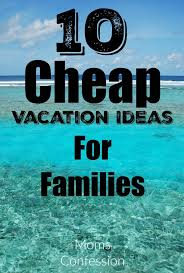 10 cheap vacation ideas for families on a budget vacation trips