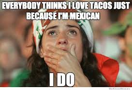 Mexican Women Meme - you don t have to be mexican to love tacos memes pinterest