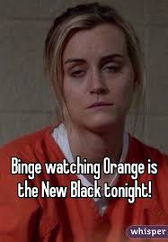 Orange Is The New Black Meme - watching orange is the new black tonight