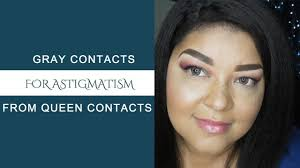 Most Comfortable Contacts For Astigmatism Queen Contacts Needstem Gray Toric Lens For Astigmatism Youtube