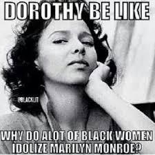 Marilyn Meme - if you read one article about marilyn monroe vs dorothy dandridge