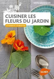 cuisiner les fleurs editions ulmer cuisiner les fleurs du jardin 27 fleurs et 110