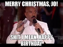 Christmas Birthday Meme - merry christmas jo shit i mean happy birthday meme steve