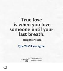 Inspirational Love Memes - true love is when you love someone until your last breath brigitte
