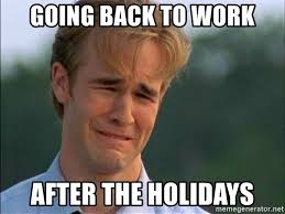 Holiday Meme - going back to work after the holidays crying man meme generator