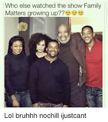 Family Matters Memes - who else watched the show family matters growing up lol bruhhh