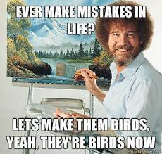 Www Memes Com - ever make mistakes in life let s make them birds bobross