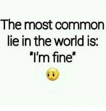 Most Common Memes - the most common lie in the world is i m fine meme on me me