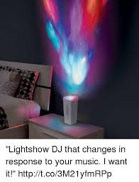 Light Show Meme - lightshow dj that changes in response to your music i want it