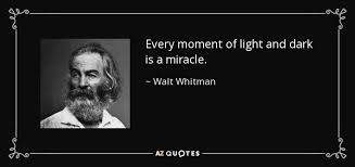 Light And Dark Quotes Walt Whitman Quote Every Moment Of Light And Dark Is A Miracle