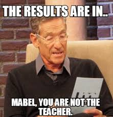 Teacher Meme Generator - meme creator the results are in mabel you are not the teacher