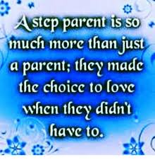 Step Parent Meme - step parent is so nuch more than just a parent they made the choicc
