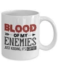 funny coffee mug blood of my enemies funny coffee mug ebay