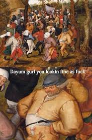 Old Painting Meme - aye gurl meme guy