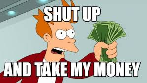 Shut Up And Take My Money Meme Generator - meme creator shut up and take my money meme generator at