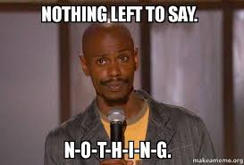 Nothing To Say Meme - nothing left to say n o t h i n g dave chapelle fucking up