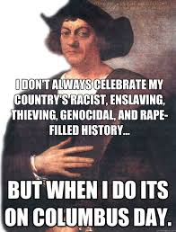 Christopher Columbus Memes - happy columbus day i guess shits giggles pinterest meme