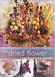 Dried Flower Arrangements Basic Dried Flower Arranging All The Skills And Tools You Need To