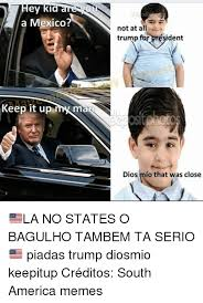 How To Keep A Man Meme - ey ki a mexico keep it up my man n not at all trump f resident dios