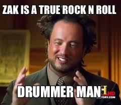 Memes Rock N Roll - meme maker zak is a true rock n roll drummer man