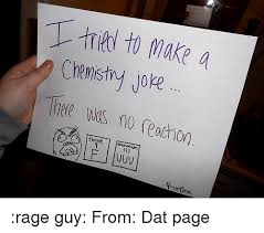 Chemistry Jokes Meme - to make a chemistry joke the wos no reaction rage guy from dat page