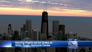 hancock u0026 willis towers could be renamed abc7chicago com