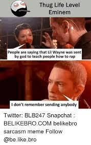 Lil Wayne Be Like Meme - thug life level eminem people are saying that lil wayne was sent by