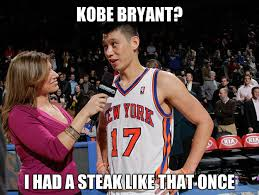 Jeremy Lin Meme - kobe bryant i had a steak like that once jeremy lin quickmeme